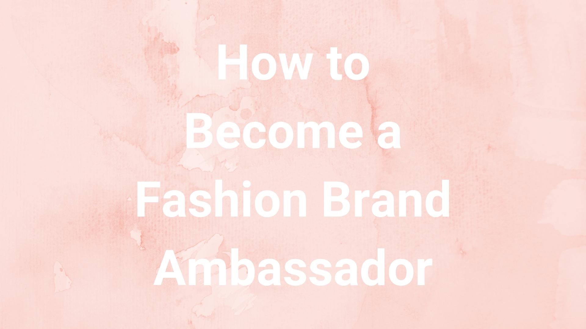 8-of-The-Best-Fashion-Brand-Ambassador-Programs-1